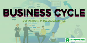 What is Business Cycles? Phases, Types, Theory, Nature