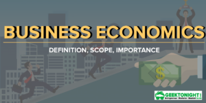 What is Business Economics? Definition, Scope, Importance