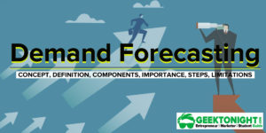 Demand Forecasting – Concept, Steps, Factor, Importance, Limitations