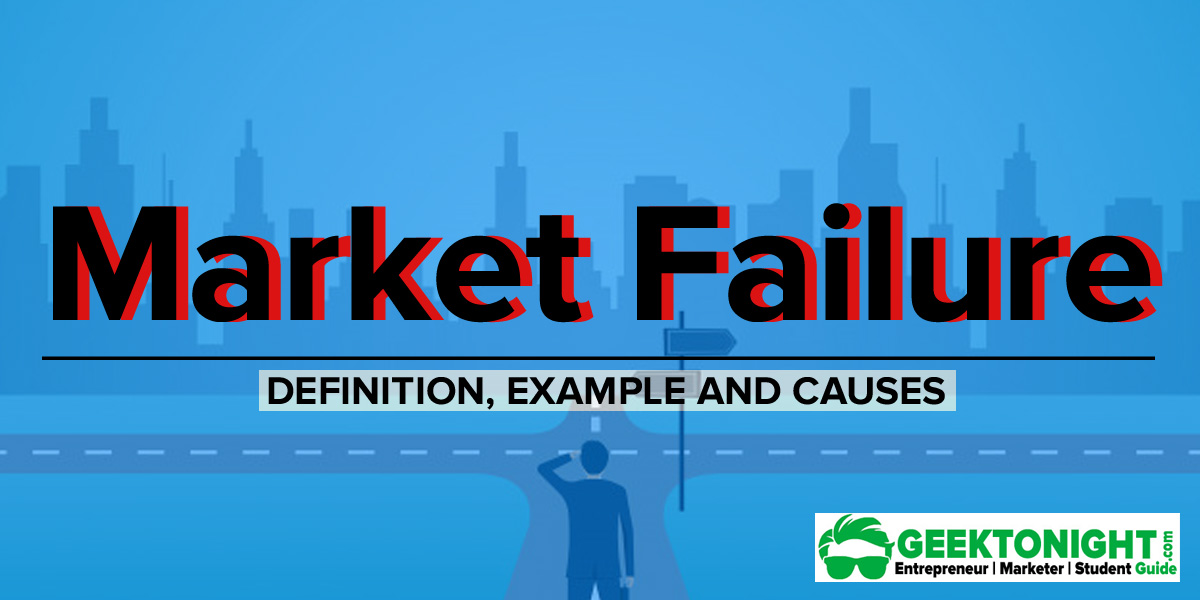 What is Market Failure? Definition, Examples, Causes