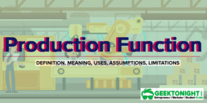 What is Production Function? Formula, Uses, Assumption